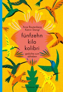 fünfzehn kilo kolibri von Rautenberg,  Arne, Stangl,  Katrin