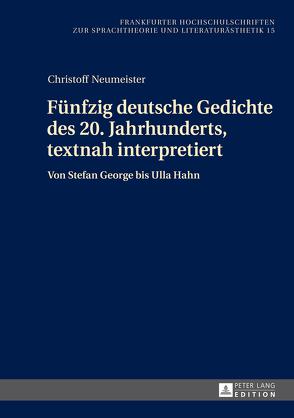 Fünfzig deutsche Gedichte des 20. Jahrhunderts, textnah interpretiert von Neumeister,  Christoff