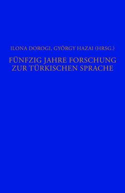 Fünfzig Jahre Forschung zur türkischen Sprache von Dorogi,  Ilona, Hazai,  György