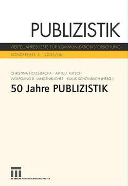 Fünfzig Jahre Publizistik von Holtz-Bacha,  Christina, Kutsch,  Arnulf, Langenbucher,  Wolfgang, Schönbach,  Klaus