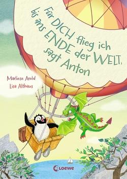 Für dich flieg ich bis ans Ende der Welt, sagt Anton von Althaus,  Lisa, Arold,  Marliese