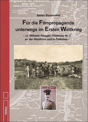 Für die Filmpropaganda unterwegs im Ersten Weltkrieg von Blumenthal,  Stefan
