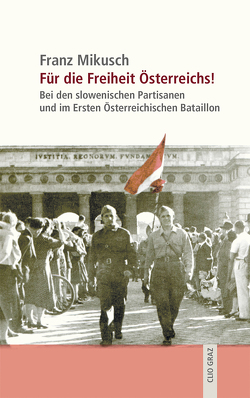 Für die Freiheit Österreichs! von Halbrainer,  Heimo, Mikusch,  Alex, Mikusch,  Franz