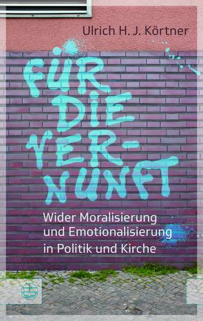 Für die Vernunft von Körtner,  Ulrich H. J.