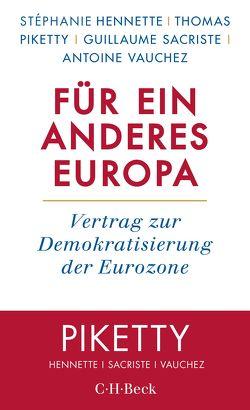 Für ein anderes Europa von Bischoff,  Michael, Hennette,  Stéphanie, Piketty,  Thomas, Sacriste,  Guillaume, Vauchez,  Antoine