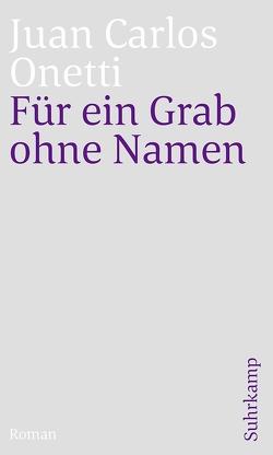 Für ein Grab ohne Namen von Muster,  Wilhelm, Onetti,  Juan Carlos