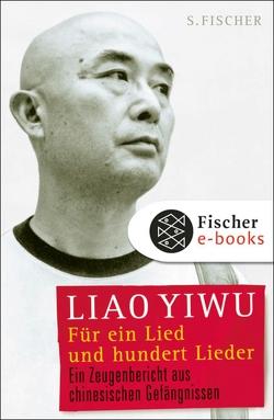 Für ein Lied und hundert Lieder von Hoffmann,  Hans Peter, Liao Yiwu
