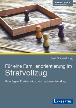 Für eine Familienorientierung im Strafvollzug von Borchert,  Jens