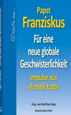 Für eine neue globale Geschwisterlichkeit von Franziskus (Papst), Kopp,  Matthias