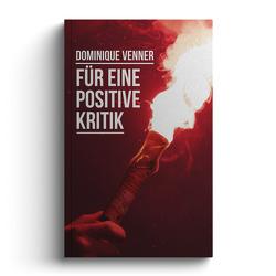 Für eine positive Kritik von Kaiser,  Benedikt, Venner,  Dominique