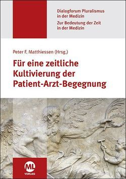 Für eine zeitliche Kultivierung der Patient-Arzt-Begegnung (Dialogforum Pluralismus in der Medizin) von Matthiessen,  Prof. Dr. Peter F.