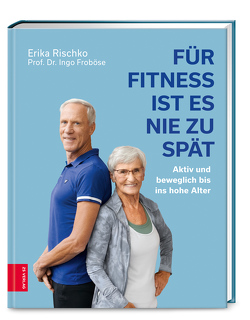 Für Fitness ist es nie zu spät von Froboese,  Ingo, Rischko,  Erika