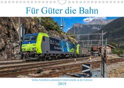 Für Güter die Bahn (Wandkalender 2019 DIN A4 quer) von Schulthess,  Stefan