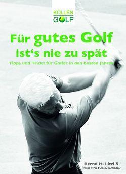 Für gutes Golf ist´s nie zu spät von Litti,  Bernd H.