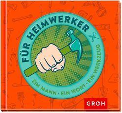 Für Heimwerker – Ein Mann, ein Wort, ein Werkzeug von Groh Redaktionsteam