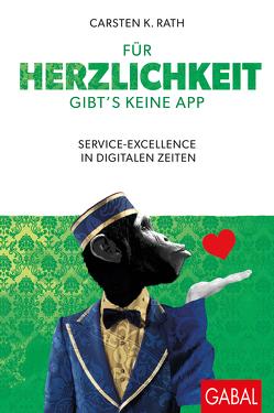 Für Herzlichkeit gibt's keine App von Hilgenstöhler,  Judith, Rath,  Carsten K., Sixt,  Regine