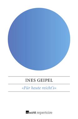 «Für heute reicht's» von Geipel,  Ines
