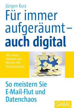 Für immer aufgeräumt– auch digital von Kurz,  Jürgen