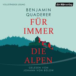 Für immer die Alpen von Bülow,  Johann von, Quaderer,  Benjamin