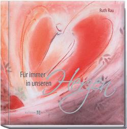 Für immer in unseren Herzen von Bahlinger,  Stefanie, Rau,  Ruth
