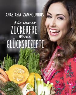 Für immer zuckerfrei – Meine Glücksrezepte von Zampounidis,  Anastasia