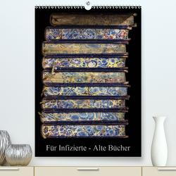Für Infizierte – Alte Bücher (Premium, hochwertiger DIN A2 Wandkalender 2021, Kunstdruck in Hochglanz) von Renken,  Erwin