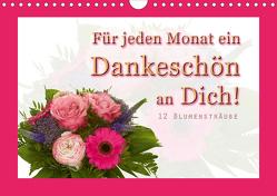 Für jeden Monat ein Dankeschön an Dich! – 12 Blumensträuße (Wandkalender 2021 DIN A4 quer) von Hähnel,  Christoph