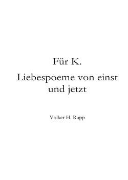 Für K.  Liebespoeme von einst und jetzt von Rupp,  Volker