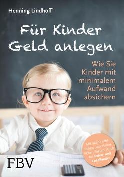 Für Kinder Geld anlegen von Lindhoff,  Henning