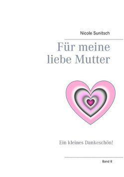 Für meine liebe Mutter von Sunitsch,  Nicole