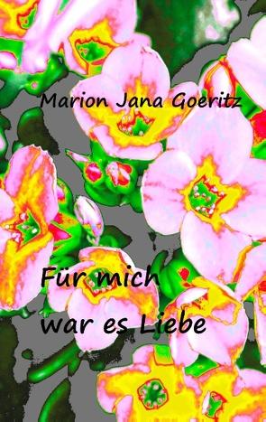 Für mich war es Liebe von Goeritz,  Marion Jana