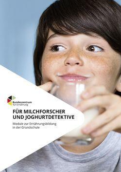Für Milchforscher und Joghurtdetektive – Module zur Ernährungsbildung in der Grundschule von Braukmann,  Melanie, Brüggemann,  Ingrid