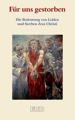 Für uns gestorben von Evangelische Kirche in Deutschland