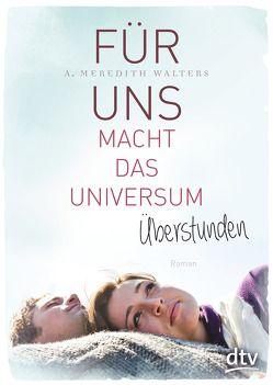 Für uns macht das Universum Überstunden von Münch,  Bettina, Walters,  A. Meredith