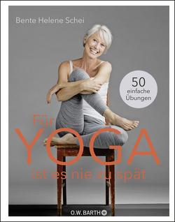 Für Yoga ist es nie zu spät von Schei,  Bente Helene, Strerath-Bolz,  Ulrike