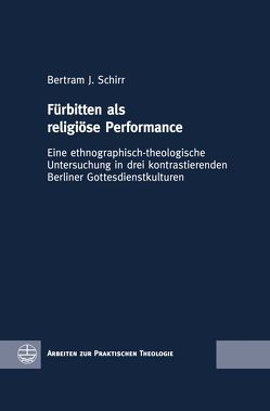 Fürbitten als religiöse Performance von Schirr,  Bertram J.