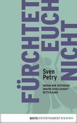 Fürchtet euch nicht von Petry,  Sven