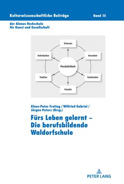 Fürs Leben gelernt – Die berufsbildende Waldorfschule von Freitag,  Klaus Peter, Gabriel,  Wilfried, Peters,  Jürgen