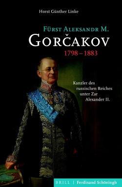 Fürst Aleksandr M. Gorčakov (1798–1883) von Linke,  Horst Günther
