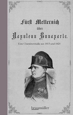 Fürst Metternich über Napoleon Bonaparte von Metternich,  Klemens Wenzel Lothar
