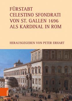 Fürstabt Celestino Sfondrativon St. Gallen 1696 als Kardinal in Rom von Beeli,  Giuanna, Erhart,  Peter, Giordani,  Fedrerica, Müller,  Helena, Uiting,  Christoph