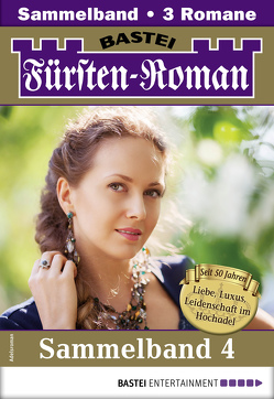 Fürsten-Roman Sammelband 4 – Adelsroman von Gregor,  Nina, Heyden,  Sandra, Stein,  Anja von