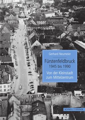 Fürstenfeldbruck 1945 bis 1990 von Neumeier,  Gerhard