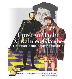 FürstenMacht & wahrer Glaube – Reformation und Gegenreformation von Dier,  Winfried, Henker,  Michael, Nadler,  Markus, Teichmann,  Michael, Thiele,  Roland