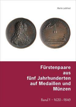 Fürstenpaare aus fünf Jahrhunderten auf Medaillen und Münzen von Leibfried, Martin