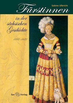 Fürstinnen in der sächsischen Geschichte von Ulbricht,  Sabine