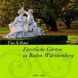 Fürstliche Gärten in Baden-Württemberg von Oster,  Uwe A.