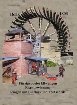 Fürstprobstei Ellwangen – Eisengewinnung – Ringen um Einfluss und Fortschritt von Bolter,  Hans-Dieter