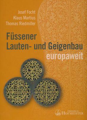 Füssener Lauten- und Geigenbau europaweit von Focht,  Josef, Martius,  Klaus, Riedmiller,  Thomas