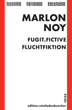 fugit fictive. fluchtfiktion von noy,  marlon, rotefadenbuecher,  edition